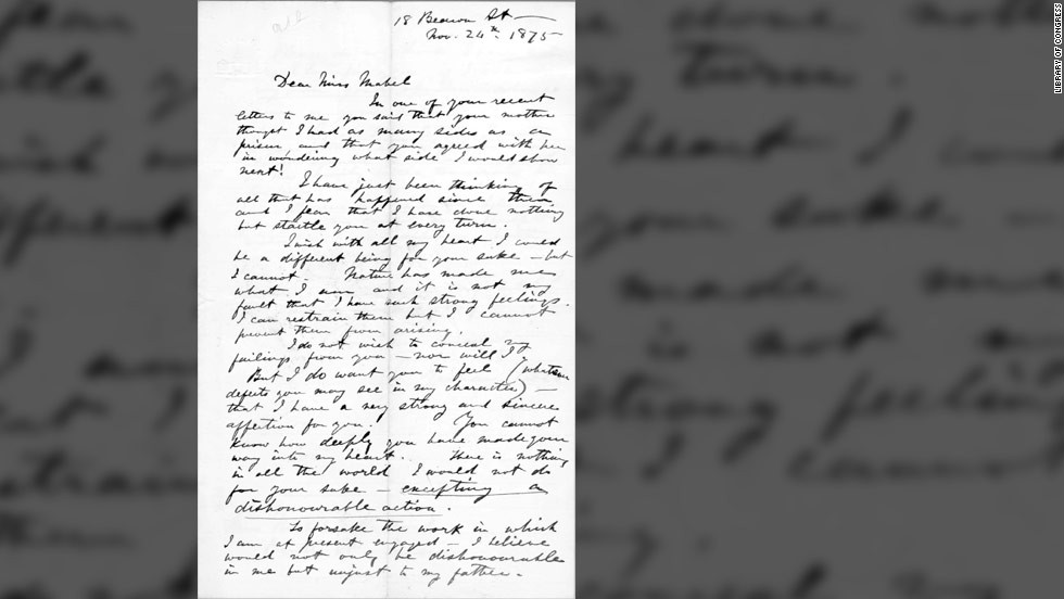 "In this 1875 letter to his future wife, Mabel, inventor Alexander Graham Bell gave a straightforward account of his feelings, stating, ""You cannot know how deeply you have made your way into my heart. There is nothing in all the world I would not do for your sake -- excepting a dishonourable action."""