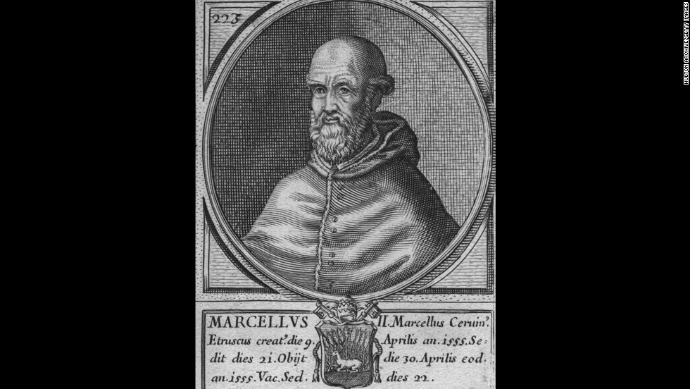 Pope Marcellus II reigned for 22 days in 1555.