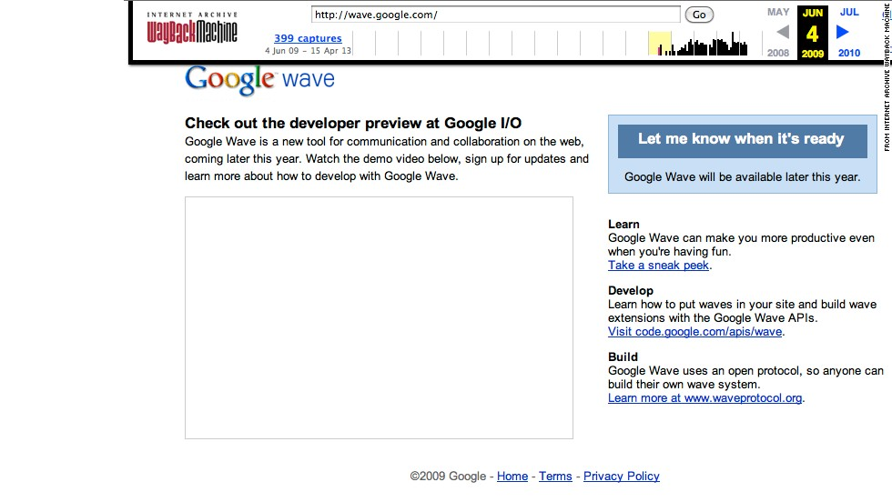 "This is a screenshot of messaging site Google Wave as captured in June 2009. The new Google tool opened in May 2009 with <a href=""http://www.cnn.com/2010/TECH/web/06/11/ars.google.wave/index.html"">high expectations</a> and hype, as potential users eagerly snapped up the gradually trickling invites to try the service. But over time, users also voiced many mixed reviews. Wave failed to gain traction, and <a href=""http://www.cnn.com/2010/TECH/web/08/04/google.wave.end/index.html"">Google decided to shutter it</a>. The site went read-only in January 2012 before the world waved goodbye in April 2012."