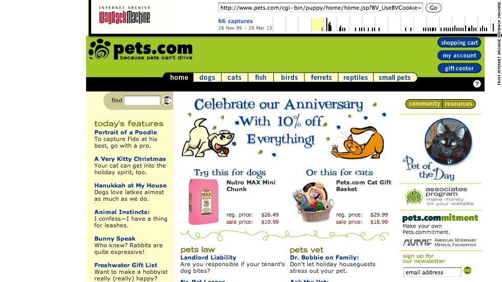 "Pets.com was most famous for its <a href=""http://money.cnn.com/galleries/2010/technology/1003/gallery.dot_com_busts/index.html"">sock-puppet mascot</a> and for falling victim to the dot-com bubble. It opened in August 1998 and closed in November 2000. This screenshot shows the site as it appeared in November 1999."
