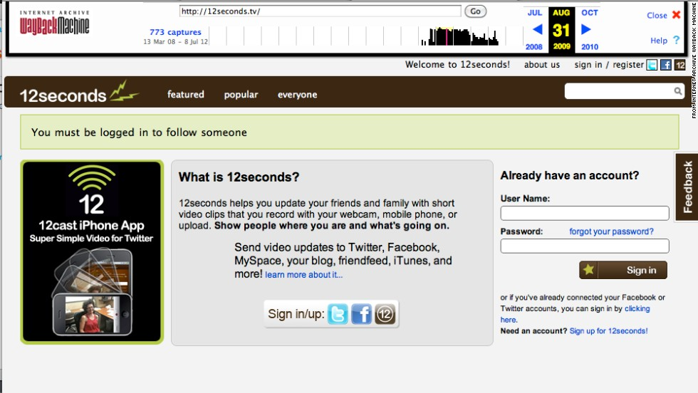 12seconds.tv, which started as a sort of video answer to Twitter, got its name for allowing users only 12 seconds to share their footage or thoughts. It was founded in January 2008 and shut down in October 2010. This screenshot shows the site as it looked in August 2009.