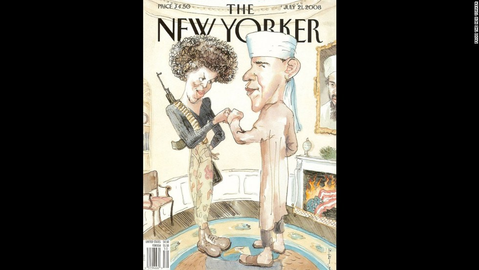 "The New Yorker's July 21, 2008, cover drew mostly outrage for its depiction of then-presidential candidate Barack Obama dressed like Osama bin Laden and Michelle Obama with an exaggerated Afro dressed in combat gear. The Obama campaign blasted the cover as ""tasteless and insensitive,"" while the magazine said the cartoon was intended to satirize the ""lies and misconceptions and distortions about the Obamas and their background and their politics"" that were circulating four months before the election."