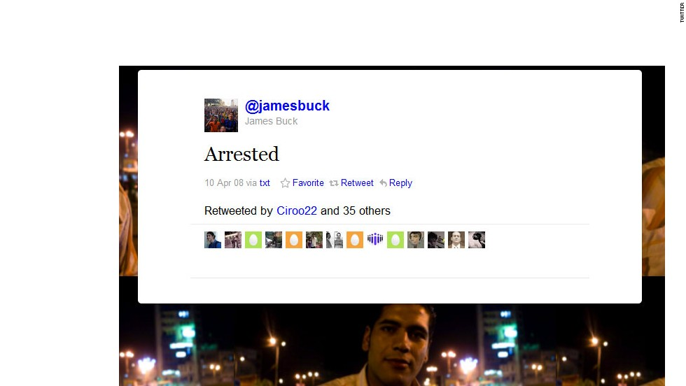 With one word, U.S. graduate student James Buck set in motion the process that would eventually get him freed from prison in Egypt. He was arrested April 10, 2008, while reporting on protests in the city of Mahalla. His one-word tweet spread quickly to friends and new supporters, who shined a spotlight on his situation.