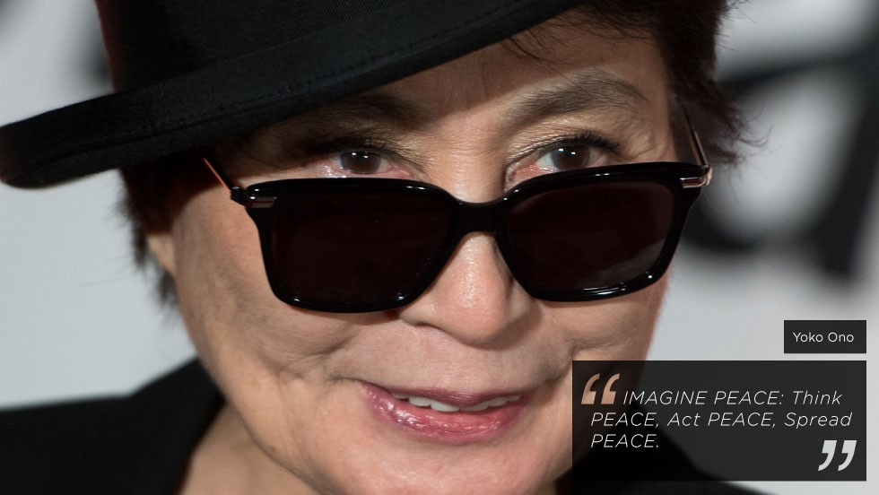<em>Yoko Ono, artist and peace activist</em><br /><br />Yoko Ono is famous for being both a muse and an avant-garde artist in her own right. She received a Golden Lion Award for lifetime achievement at the Venice Biennale in 2009, and she is known for her peace activism. Her marriage to John Lennon was a union of creative minds in which they both inspired each other.
