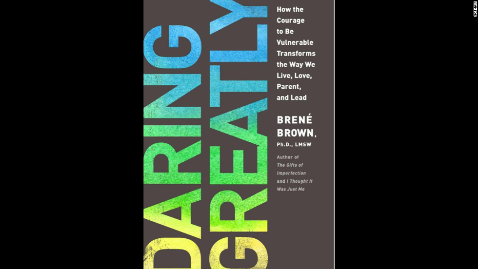 'Daring Greatly: How the Courage to Be Vulnerable Transforms the Way We Live, Love, Parent, and Lead' by Brene Brown