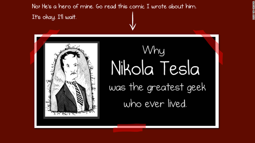 "Inman's <a href=""http://theoatmeal.com/comics/tesla"" target=""_blank"">online paean to Tesla</a> praised him for inventing an alternating-current electrical system but claimed he was overshadowed by rival Thomas Edison, who received credit for inventing the light bulb. ""Without question, Tesla was a genius,"" he wrote."