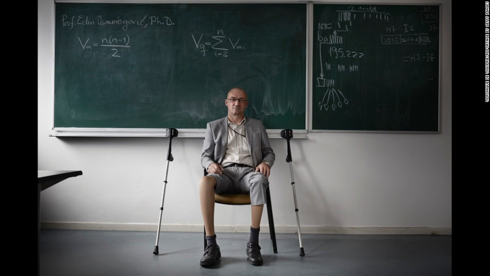 "Edin Osmanbegovic had both his legs amputated in 1992 after he stepped on a land mine in Bosnia. He now teaches economics at the University of Tuzla. ""Any effort you make will be rewarded,"" he said. ""Anything you learn in life will be enriching. Never give up."""