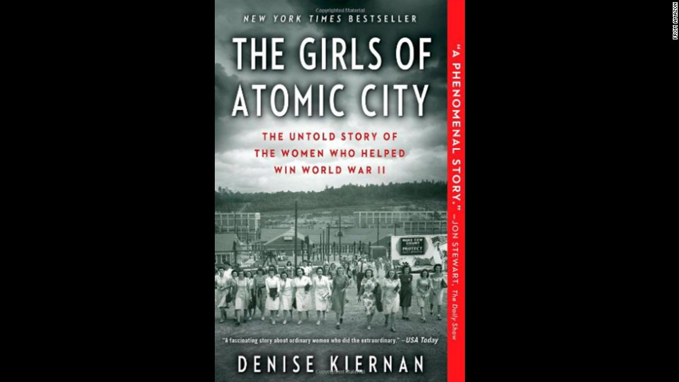 "<strong>""The Girls of Atomic City,"" <strong></strong>by Denise Kiernan: </strong>More real-life inspiration from the era: the little-known story of a mystery-shrouded town in Tennessee and its role in ending World World II, as told by the then-young women who were recruited to work there."