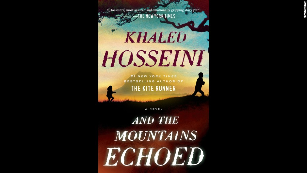 "<strong>""And the Mountains Echoed,"" by Khaled Hosseini: </strong>Following ""The Kite Runner"" and ""A Thousand Splendid Suns,"" Hosseini opens his third novel in prewar Afghanistan, but moves it westward from there (to Greece, France, and the United States), in a generation-spanning story of siblings separated by tragedy and hardship but bound by love."