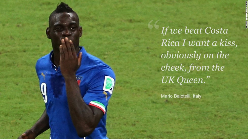 Mario Balotelli is well known to English fans, having spent three incident-packed seasons with Manchester City. After losing to Balotelli's Italy in its opening match, England needed a favor from the Azzurri to have any chance of reaching the round of 16. <br /><br />England lost to Uruguay in its second game, meaning only a win for Italy against Costa Rica could preserve its slender hopes of qualification. Balotelli was happy to help his former adopted homeland, but at a price; the striker wanted a kiss from Queen Elizabeth II.<br /><br />In the end, Her Majesty had no cause for alarm. Costa Rica beat Italy 1-0, condemning Balotelli's team and England to a early flight home.