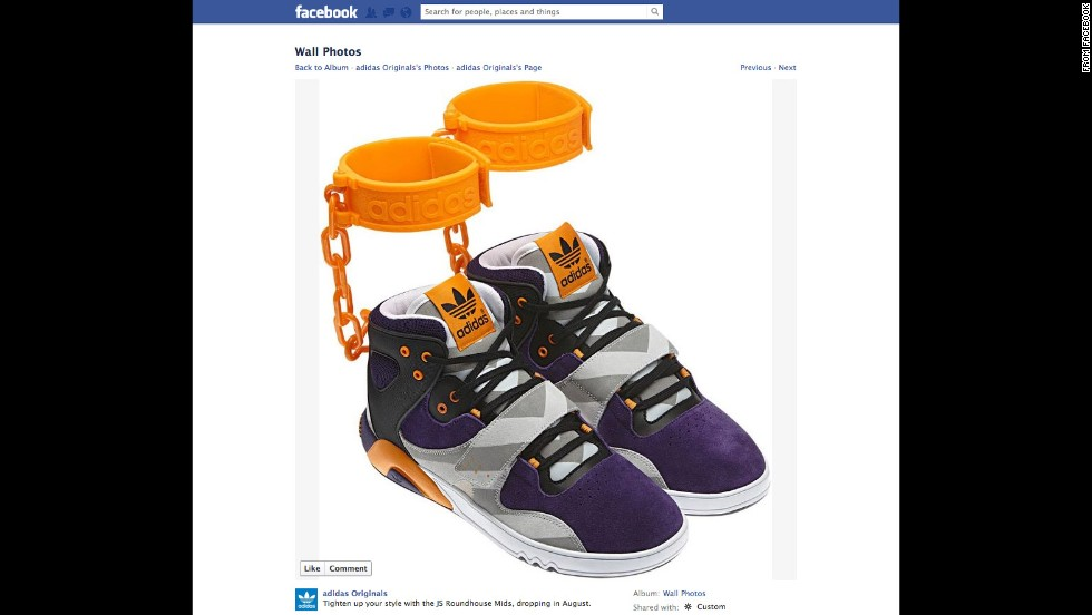 "After advertising the shoe on its Facebook page in June 2012, sports apparel maker Adidas <a href=""http://www.cnn.com/2012/06/18/us/adidas-shackle-shoes/index.html"">withdrew its plans</a> to sell a controversial sneaker featuring affixed rubber shackles. ""The design of the JS Roundhouse Mid is nothing more than the designer Jeremy Scott's outrageous and unique take on fashion and has nothing to do with slavery,"" Adidas said in a statement. ""We apologize if people are offended by the design and we are withdrawing our plans to make them available in the marketplace."""