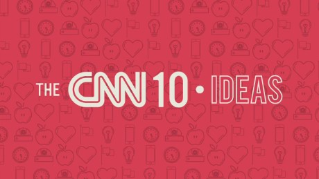 The CNN 10: Ideas