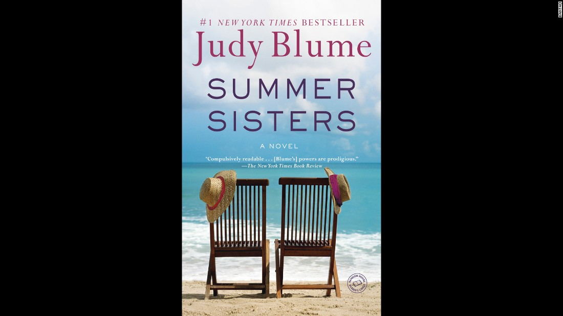 "<strong>""Summer Sisters.""</strong> Who knew that renowned children's author Judy Blume adored summer? ""Summer is my season, the season I wait for the rest of the year,"" she wrote on her website. ""You can live a lifetime in a summer, especially when you're young.""  Fans of her adult literature can experience her love through <a href=""http://www.judyblume.com/books/adult/summer.php"" target=""_blank"">""Summer Sisters,"" </a>her 2003 novel following the friendship of two young women from ages 12 to 30 through their summers together."