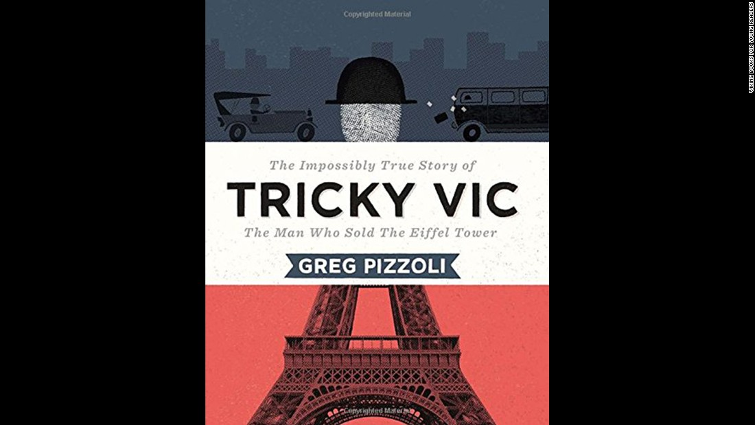 """A picture book biography of the con man known as Tricky Vic, a man who 'sold' the Eiffel Tower in 1925 to a scrap metal dealer among other scams, this little-known figure in history is a fun way to introduce early readers to the concept that truth can be stranger than fiction and just as exciting to read,"" Wilson said. Nonfiction, ages 7-9."