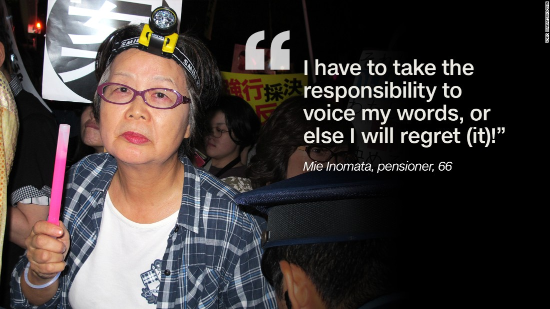 "Pensioner Mie Inomata, 66, is very angry. She said she was at Monday's protest in Tokyo to speak out for others' families and children. ""I have a son, and I have many grandchildren,"" Inomata said. ""When I think about the future of my children, as an adult who is alive, I have to take the responsibility to voice my words -- or else I will regret (it)!"""