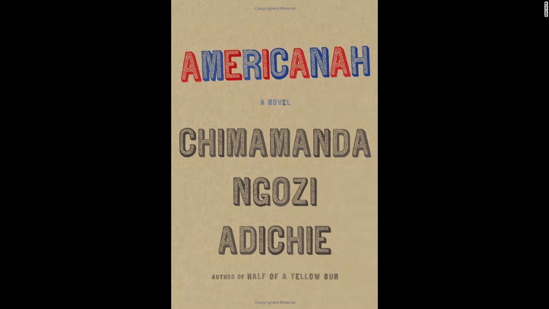 """Americanah"" by Chimamanda Ngozi Adichie tells the story of a young Nigerian woman who emigrates to the United States for school and stays for work."
