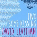 Two Boys Kissing, by David Levithan