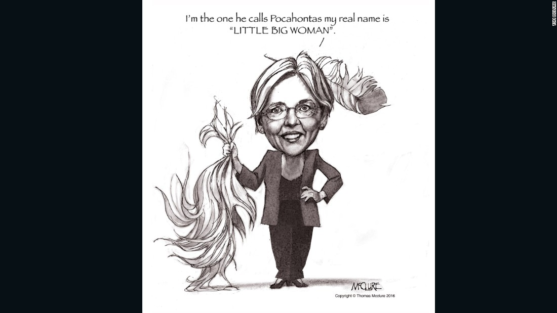 "July 26: I drew this in the summer when Trump started calling Clinton's designated attack-dog Elizabeth Warren, ""the Indian,"" and a ""a fraud"" because of her earlier claims to Native American ancestry. Later I revised the caption when he started calling her ""Pocahontas"".  ""Goofy Elizabeth Warren,"" as he (also) called her, appeared to get under his skin, calling him, for example, a ""small, insecure money-grubber."""