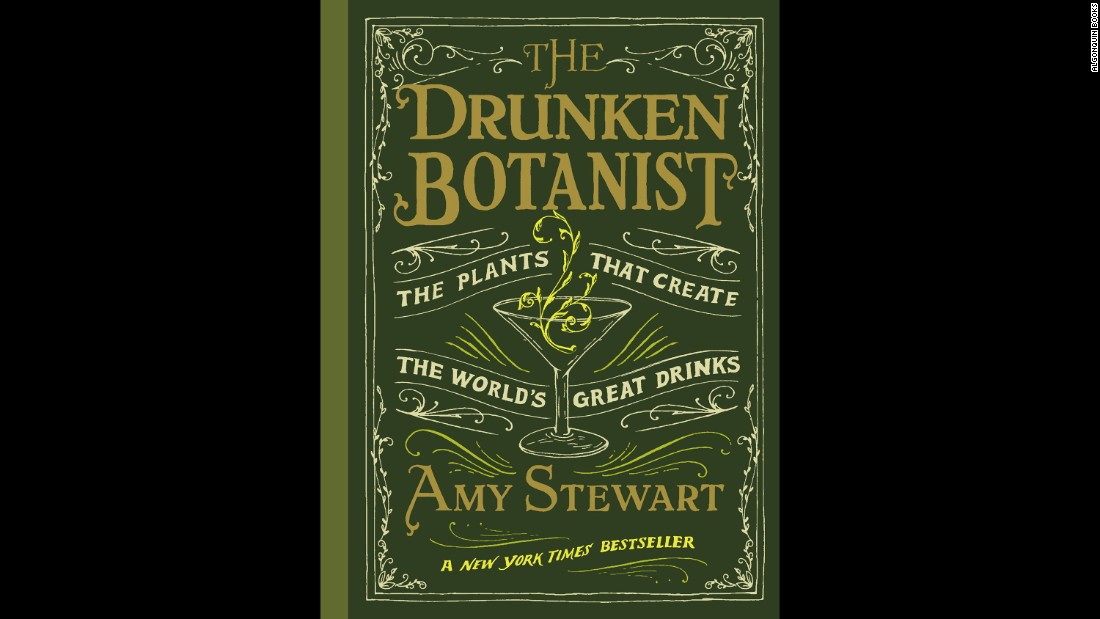 "<strong>Booze -- </strong>Amy Stewart explores how humans have transformed raw ingredients to create alcohol and alcoholic drinks in ""The Drunken Botanist."""
