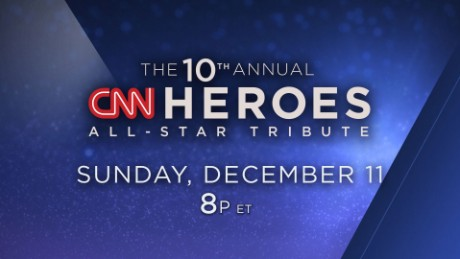 CNN Heroes: An All-Star Tribute -  Sun., Dec.11 at 8p ET/ 5p PT