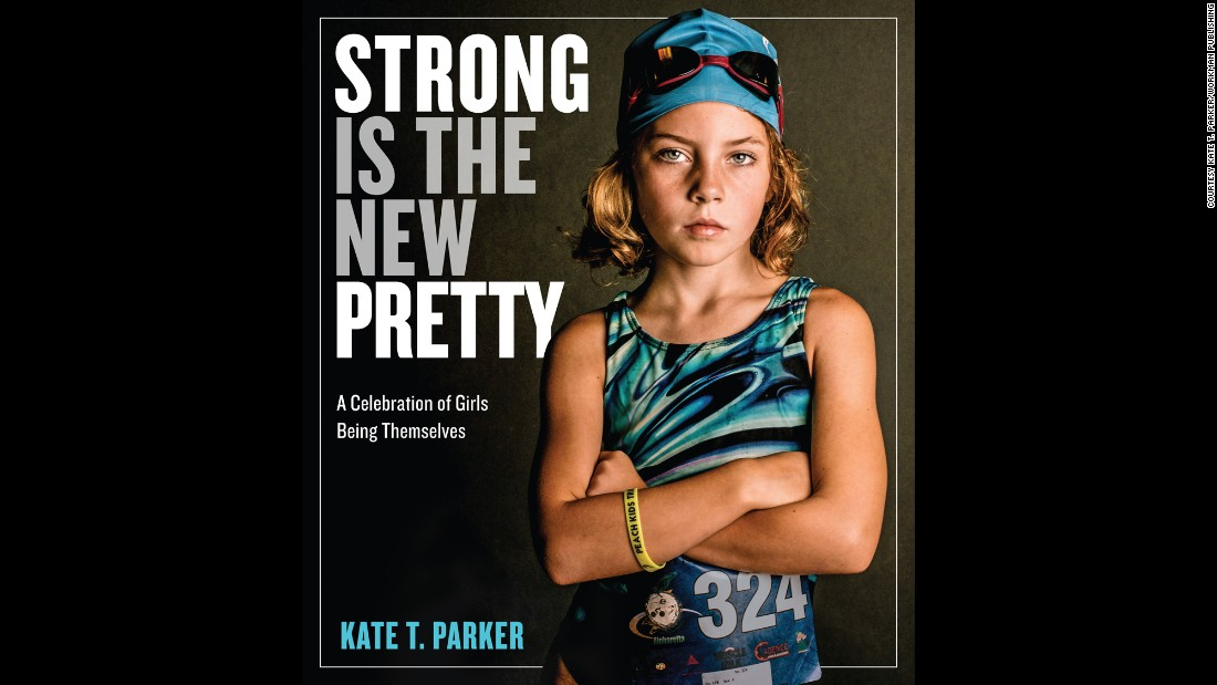 "In Kate T. Parker's new book, ""Strong is the New Pretty: A Celebration of Girls Being Themselves,"" girls share what makes them feel strong. ""When my mom showed me this shot, it made me believe I could be as tough as I look,"" said Parker's daughter Ella, then 9, of the image on the cover. She was scared the night before her first triathlon when her mom took the photo."