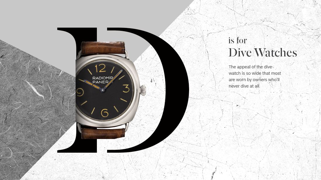 "If there's one type of watch that competes with the chronograph for popularity, it's the dive watch. Watches designed for diving first appeared in the late 1930s, from naval suppliers like the Italian firm Panerai. However, the modern dive watch dates back to the mid-1950s, when Blancpain's 50 Fathoms and Rolex's Submariner both appeared. These watches established the design of modern dive watches: significant water resistance; a screwed-down winding and setting crown; instant legibility and a rotating bezel (the grooved ring which holds the watch face in place) for timing dive times and decompression stops. <br /><br />Today the term ""dive watch"" is regulated by an international standard that requires those features, as well as a minimum of 100 meters' (328 feet) water resistance. But the appeal of the dive watch is so wide that most are worn by owners who'll never dive at all.<br />"
