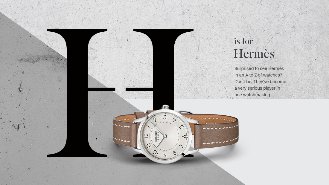 Though their watch straps are legendary among aficionados (the high-end brand Parmigiani Fleurier is known to source most of their straps from Hermès), they also make a wide range of fashion-forward wristwatches, as well as unusual, complicated mechanical watches and even pocket watches, often decorated with beautiful engraving and enameling.