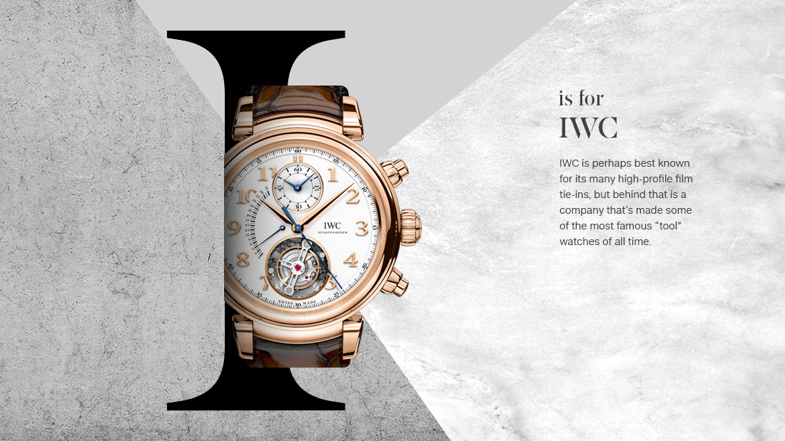"The International Watch Company of Schaffhaussen, Switzerland, is an anomaly. The Swiss firm was founded in the late 19th century by an American Civil War veteran by the name of Florentine Ariosto Jones, who was one of the first to attempt to introduce American manufacturing methods to the Swiss watch industry. Today, IWC is perhaps best known for its many high-profile film tie-ins, but behind that is a company that's made some of the most famous ""tool"" watches of all time. This includes their Aquatimer dive watches and the legendary ""Mark"" series of antimagnetic pilot's watches, which were widely used by both military and civilian flyers post-World War II, and are still in production today."