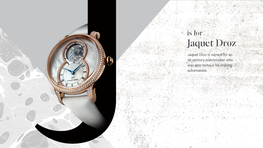 "Jaquet Droz is named for an 18th-century watchmaker who was also famous for making automatons, clockwork robots that could perform tasks in a human-like fashion. Today the company keeps this tradition alive with its own automaton wristwatches. At the top of the heap: the ""Charming Bird"" wristwatch in which a tiny robot bird spins and chirps a song, thanks to a built-in mechanical pipe organ."